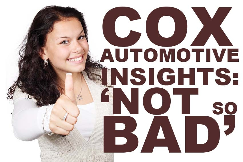 Cox Automotive Insights: 'Not so Bad'