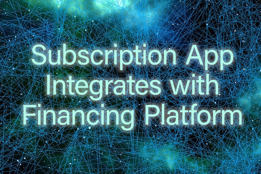Subscription App Integrates with Financing Platform
