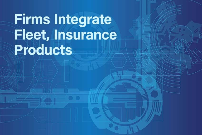 Firms Integrate Fleet, Insurance Products