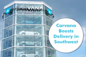 Carvana Boosts Delivery in Southwest