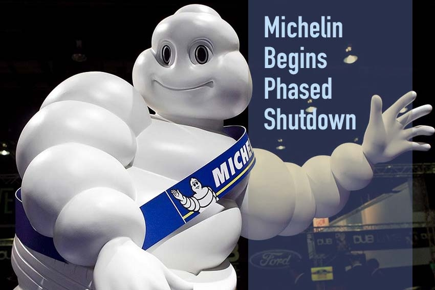 Michelin Begins Phased Shutdown