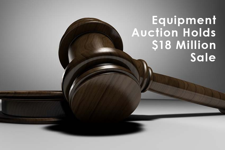 Equipment Auction Holds $18 Million Sale