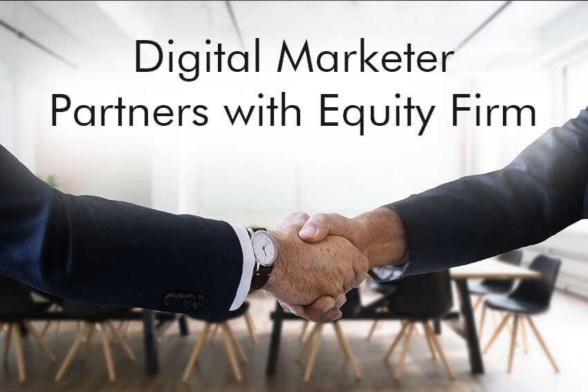 Digital Marketer Partners with Equity Firm