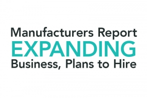 Manufacturers Report Expanding Business, Plans to Hire