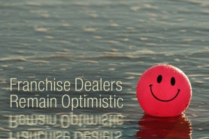 Franchise Dealers Remain Optimistic