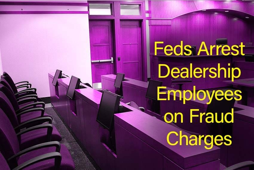 Feds Arrest Dealership Employees on Fraud Charges