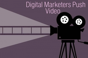 Digital Marketers Push Video