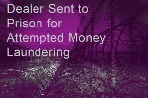 Dealer Sent to Prison for Attempted Money Laundering